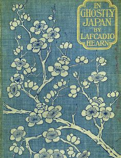 In Ghostly Japan: Lafcadio Hearn book cover with cherry blossom design. Book Cover Art, Book Cover Design, Book Design, Book Art, Vintage Book Covers, Vintage Books, Old Books, Antique Books, Victorian Books
