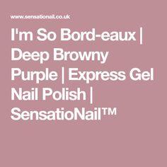 I'm So Bord-eaux | Deep Browny Purple | Express Gel Nail Polish | SensatioNail™