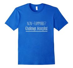 Funny Adult Shirts - Non Flammable? Challenge Accepted
