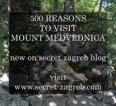 Read the story here:  http://www.secret-zagreb.com/2015/08/500-reasons-to-visit-mount-medvednica.html