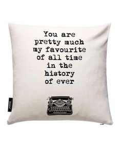 You Are Pretty Much My Favorite Of All Time - THE MOTIVATED TYPE - Housse de coussin Pretty Much, Gadget, All About Time, Throw Pillows, Type, Motivation, My Favorite Things, Gift Ideas, Slipcovers