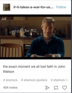 actually, he didn't lose my faith then. he may have gotten to know E but he didn't sleep with her or anything so I think I could forgive him for it when he cut her off. it was when he blamed Sherlock for Mary's death that I really lost faith in him. I don't know if he thought Sherlock just stood there while she got shot or what but John feels guilty and he's pushing off onto my baby and that's just not cool at all.