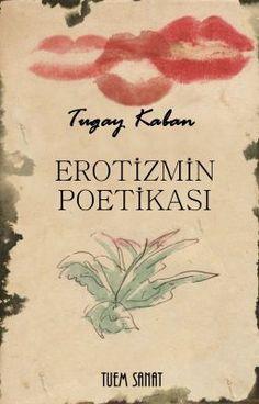 Erotizmin Poetikası - Tugay Kaban - TUEMsanat #wattpad #iir