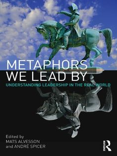 Amazon.com: Metaphors We Lead By: Understanding Leadership in the Real World eBook: Mats Alvesson, André Spicer: Kindle Store