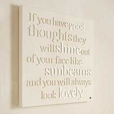 'if you have good thoughts they will shine out of your face like sunbeams and you will always look lovely'