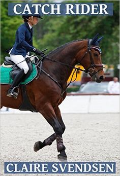 Catch Rider (Show Jumping Dreams ~ Book 28) eBook: Claire Svendsen: Amazon.co.uk: Kindle Store