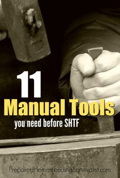 11 Manual tools you need before STHF. Scenario: You are in a long term disaster. There is no power, fuel is scarce, and you have to board up windows. What will you do? | Prepared Homesteading Survivalist