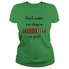 [Hot tshirt name font] Dont Make Me Drop a House on You  Shirt design 2016  Wizard of Oz Lovers! This makes a perfect gift for the family and friends or a fun design for yourself. Choose from tees or sweatshirts.  Tshirt Guys Lady Hodie  TAG YOUR FRIEND SHARE and Get Discount Today Order now before we SELL OUT  Camping a korey thing you wouldnt understand keep calm let hand it tshirt design funny names shirts make me drop house on you me drop a house on you
