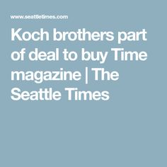 Koch brothers part of deal to buy Time magazine | The Seattle Times