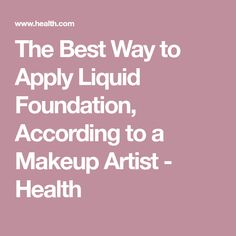 The Best Way to Apply Liquid Foundation, According to a Makeup Artist - Health