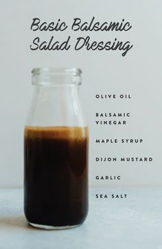 Basic Balsamic Salad Dressing with olive oil balsamic vinegar, maple syrup, mustard, garlic and salt.