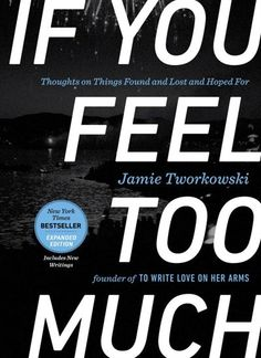If You Feel Too Much, Expanded Edition: Thoughts On Things Found And Lost And Hoped For, Book by Jamie Tworkowski (Hardcover)   chapters.indigo.ca