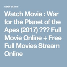 Watch Movie : War for the Planet of the Apes (2017) ✓⇒✠ Full Movie Online ÷ Free Full Movies Stream Online