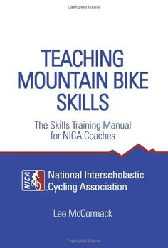 Teaching Mountain Bike Skills: The Skills Training Manual for NICA Coaches by Lee McCormack,http://www.amazon.com/dp/0974566039/ref=cm_sw_r_pi_dp_uqbrtb0C7ARZKQ9Y