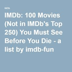 IMDb: 100 Movies (Not in IMDb's Top 250) You Must See Before You Die - a list by imdb-fun