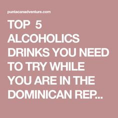 TOP 5 ALCOHOLICS DRINKS YOU NEED TO TRY WHILE YOU ARE IN THE DOMINICAN REPUBLIC   PUNTA CANA ADVENTURE!