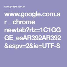 www.google.com.ar _ chrome newtab?rlz=1C1GGGE_esAR392AR392&espv=2&ie=UTF-8