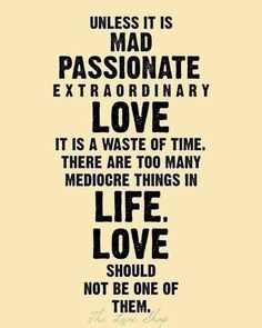 Not a big fan of love quotes, but really smart guy once told me this, and I will never forget it.