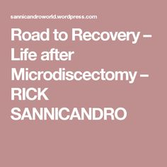 Road to Recovery – Life after Microdiscectomy – RICK SANNICANDRO