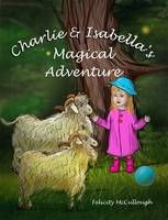 Charlie and Isabella's Magical Adventure - Charlie and Isabella's Magical Adventures 1 (Paperback) #FelicityMcCullough on #Waterstones