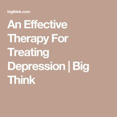 An Effective Therapy For Treating Depression | Big Think