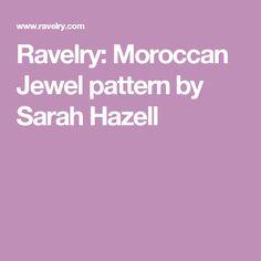 Ravelry: Moroccan Jewel pattern by Sarah Hazell