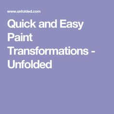 Quick and Easy Paint Transformations - Unfolded