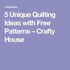 5 Unique Quilting Ideas with Free Patterns – Crafty House