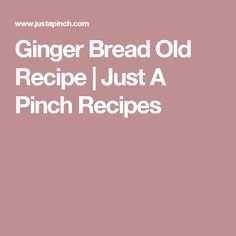 Ginger Bread Old Recipe | Just A Pinch Recipes