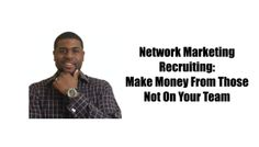 Today I have a network marketing recruiting tip I'm going to share with you. It's how to make money from those not on your team. Is that even possible?