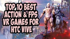 TOP 10 BEST ACTION & FPS VR GAMES FOR HTC VIVE  2017 【Portal Virtual Rea...