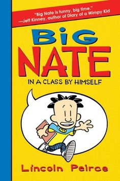 Big Nate: In a Class by Himself by Lincoln Peirce Age Range: 9 - 11 years Grade Level: 4 - 6 Lexile Measure: 500L  Series: Big Nate (Book 1) 224 pages