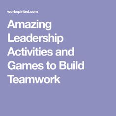 Amazing Leadership Activities and Games to Build Teamwork