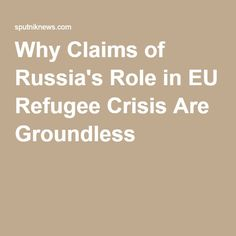 Why Claims of Russia's Role in EU Refugee Crisis Are Groundless