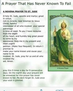I have prayed this prayer and St Jude has answered my prayers! Always pray, believing and knowing your prayer will be answered. Thank you ST Jude! Prayer Verses, Faith Prayer, God Prayer, Power Of Prayer, Prayer Quotes, Forgiveness Quotes, Novena Prayers, Bible Prayers, Answered Prayers