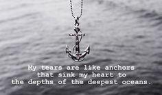 My tears are like anchors