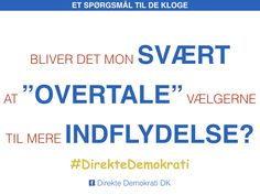 Bliver det mon svært at overtale vælgerne til mere indflydelse?  #DirekteDemokrati  www.DirekteDemokratiDanmark.dk Monet