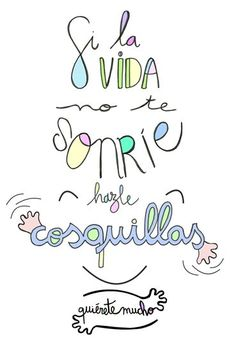 si la vida no te sonríe hazle cosquillas TUMBLR - Buscar con Google The Words, More Than Words, Motivational Phrases, Inspirational Quotes, Morning Greetings Quotes, Mr Wonderful, Positive Mind, Spanish Quotes, Good Thoughts
