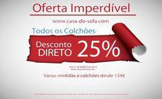25% de Desconto Direto em todos os colchões.  Veja com os seus próprios olhos:  www.casa-do-sofa.com/colchoes.html