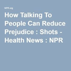 Using hogg and vaughans social psychology textbook in analysis of how talking to people can reduce prejudice shots health news npr fandeluxe Image collections