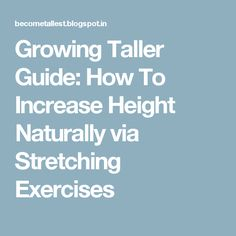 Growing Taller Guide: How To Increase Height Naturally via Stretching Exercises