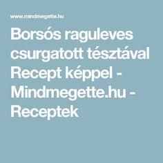 Borsós raguleves csurgatott tésztával Recept képpel - Mindmegette.hu - Receptek