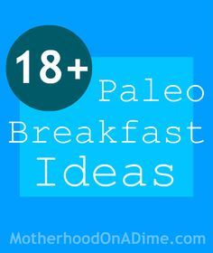18+ Paleo Breakfast Ideas (for Claudia and for Lalla)