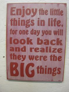 Rustic Sign Enjoy the little things in life for one day you will look back and realize they were BIG things Distressed & Anti