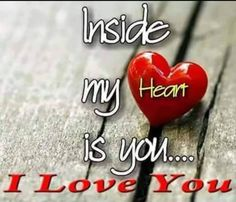 You are in my heart. i love you —- ❤ Inside my Heart is you … - Modern Qoutes About Love, I Love You Quotes, Romantic Love Quotes, Love Yourself Quotes, Romantic Proposal, Romantic Gif, Good Night I Love You, Good Morning Love, Always Love You