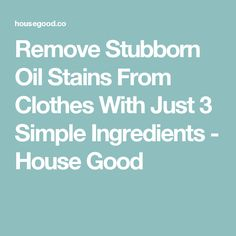 Remove Stubborn Oil Stains From Clothes With Just 3 Simple Ingredients - House Good