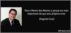 Para o Mestre dos Mestres a pessoa era mais importante do que seus próprios erros (Augusto Cury)