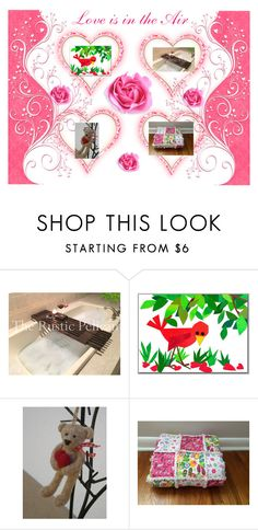 """Love is in the Air"" by cozeequilts ❤ liked on Polyvore featuring rustic"