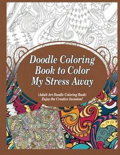 Doodle Coloring Book to Color My Stress Away: (Adult Art Doodle Coloring Book) Enjoy the Creative Invasion! by Grace Sure http://www.amazon.ca/dp/1910085952/ref=cm_sw_r_pi_dp_tMJxwb0TDJAQB
