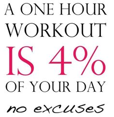 A one hour workout is 4% of your day.